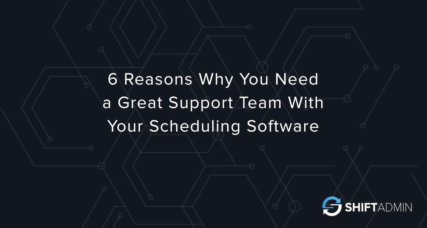 6 Reasons Why You Need a Great Support Team With Your Scheduling Software