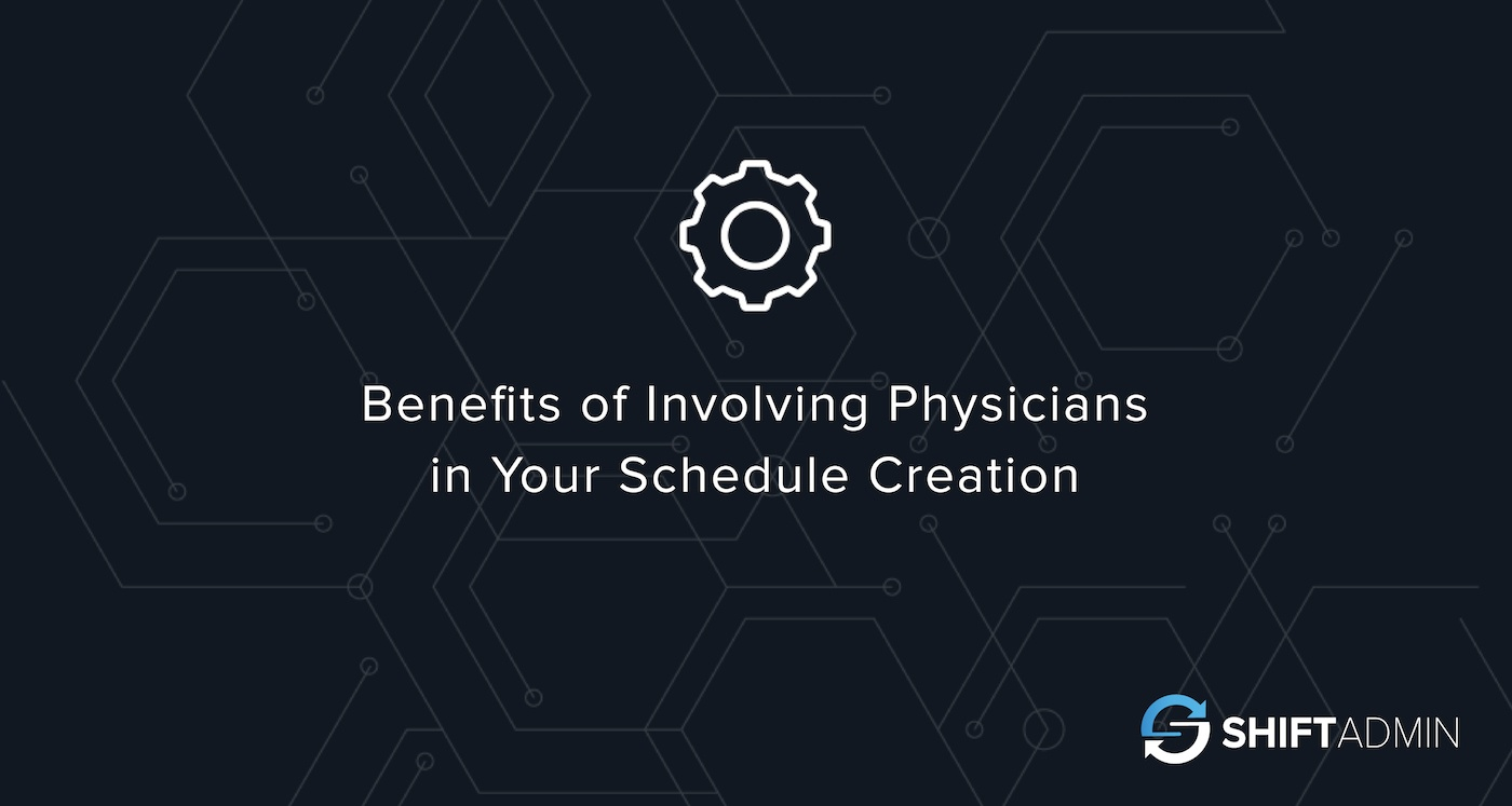 Benefits of Involving Physicians in Your Schedule Creation