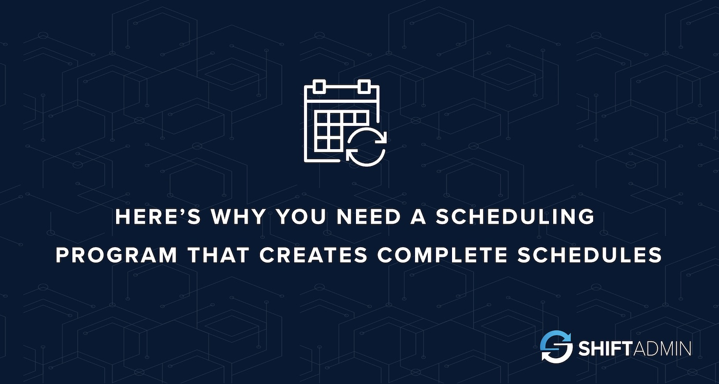 Here's Why You Need a Scheduling Program That Creates Complete Schedules