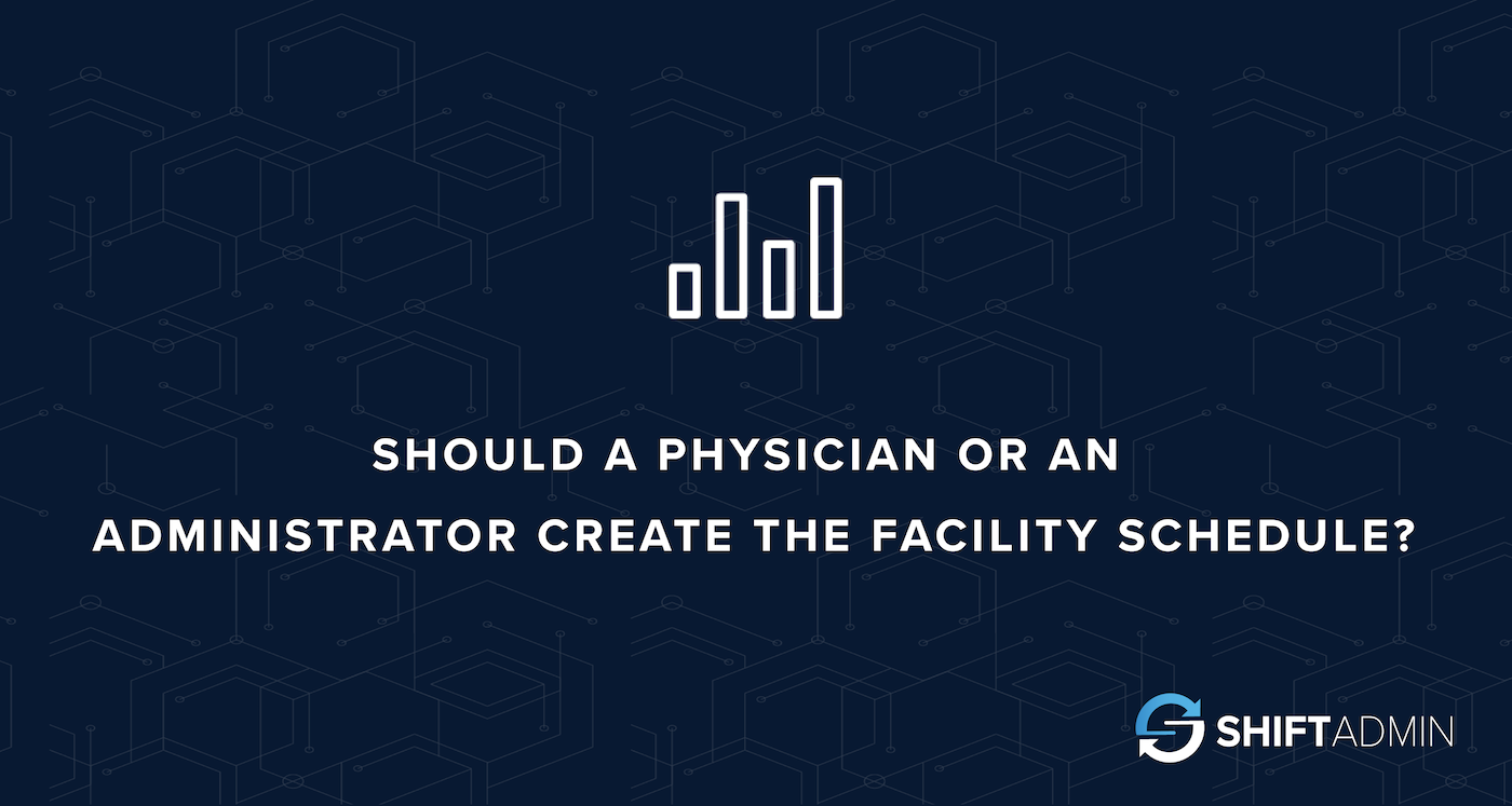 Should a Physician or an Administrator Create the Facility Schedule?